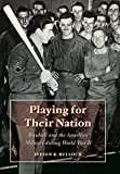Playing for Their Nation: Baseball and the American Military during World War II (Jerry Malloy Prize)