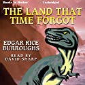The Land that Time Forgot Audiobook by Edgar Rice Burroughs Narrated by David Sharp