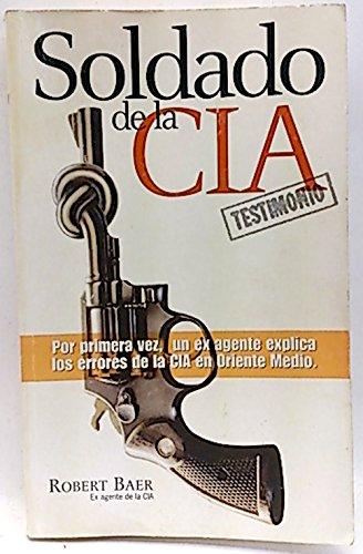 Soldado de la CIA. Testimonio: Amazon.es: Baer (Ex agente de la ...