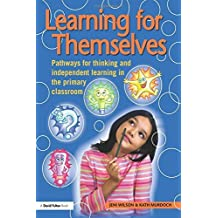 Learning for Themselves: Pathways for Thinking and Independent Learning in the Primary Classroom (David Fulton Books) by Kath Murdoch (2009-02-27)