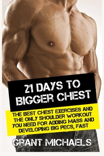 21-Days-to-a-Bigger-Chest-The-Illustrated-Guide-to-the-Best-Chest-Exercises-and-the-ONLY-Chest-Workout-You-Need-for-Adding-Mass-and-Developing-Big-Pecs-Fast-Feats-of-Strength-Series