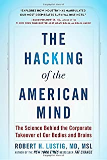 Book Cover: The Hacking of the American Mind: The Science Behind the Corporate Takeover of Our Bodies and Brains