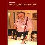 Beginner's Guide into the World of Wine   John Radford