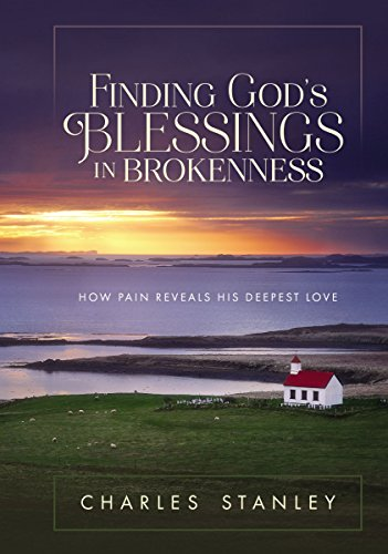 Finding God's Blessings in Brokenness: How Pain Reveals His Deepest Love by [Stanley, Charles]