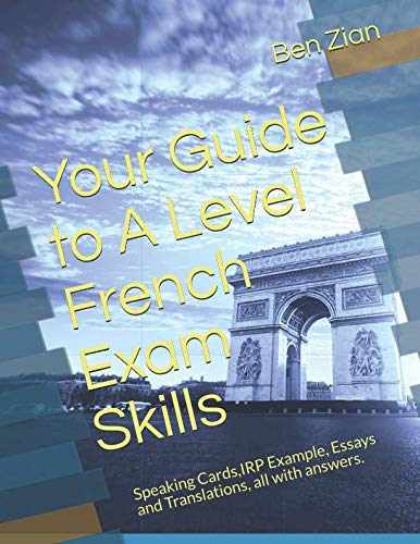 Price comparison product image Your Guide to A Level French Exam Skills: Speaking Cards, IRP Example,  Essays and Translations,  all with answers.