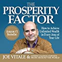 The Prosperity Factor: How to Achieve Unlimited Wealth in Every Area of Your Life Audiobook by Joe Vitale, other leading experts Narrated by Rose Itzcovitz, Carol Dines, Derek Shetterly, Tony Craine