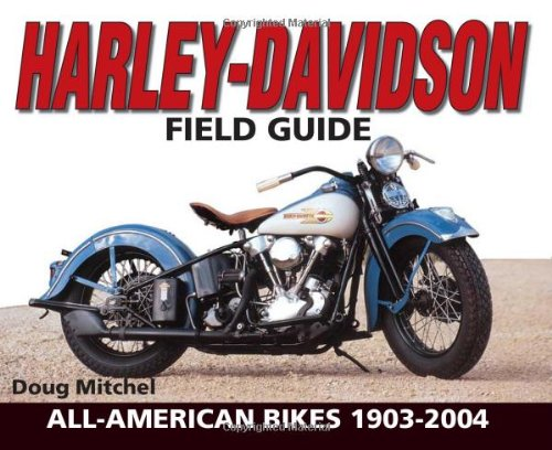 Harley-Davidson Field Guide, All-American Bikes 1903-2004