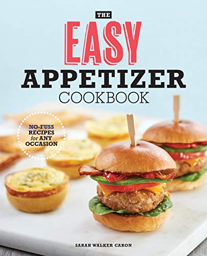 The Easy Appetizer Cookbook: No-Fuss Recipes For Any Occasion (For Christmas Ideas Party Catering)