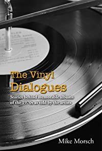 The Vinyl Dialogues: Stories Behind Memorable Albums Of The 1970s As Told By The Artists by Mike Morsch ebook deal