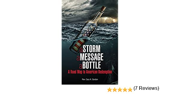 Amazon a storm a message a bottle a road map to american amazon a storm a message a bottle a road map to american redemption ebook cary gordon kindle store fandeluxe Epub