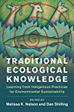 Traditional Ecological Knowledge: Learning from Indigenous Practices for Environmental Sustainability (New Directions in Sustainability and Society)