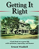 Getting It Right: A look back on a great life with optimism, ingenuity, and humor.