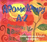 Aromatherapy A-Z, Connie Higley and Alan Higley, 1561707961