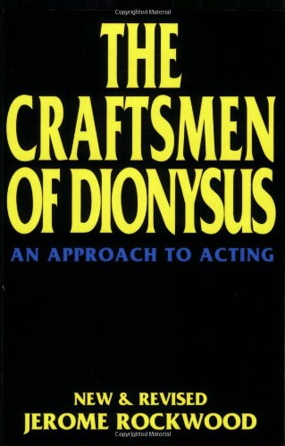 The Craftsmen of Dionysus: An Approach to Acting (Applause Acting Series)
