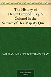 The History of Henry Esmond, Esq. A Colonel in the Service of Her Majesty Queen Anne