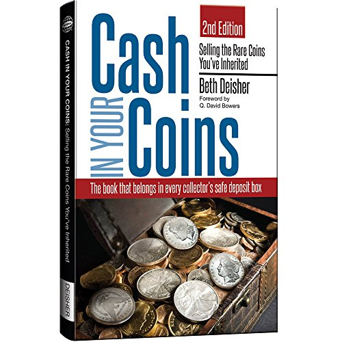 Cash in Your Coins: Selling the Rare Coins You've Inherited, 2nd - Rare Dealers Book
