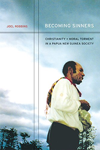 Becoming Sinners: Christianity and Moral Torment in a Papua New Guinea Society (Ethnographic Studies in Subjectivity)