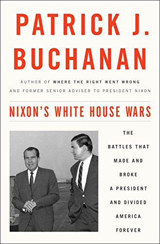 nixons-white-house-wars-the-battles-that-made-and-broke-a-president-and-divided-america-forever
