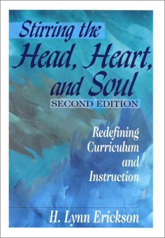 Stirring the Head, Heart, and Soul: Redefining Curriculum and Instruction by H. Lynn Erickson (2000-12-14)