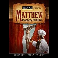 Matthew: Prophecy Fulfilled Jesus (Jesus 101)