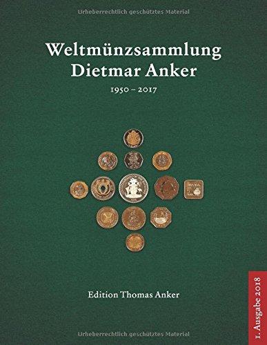 Weltmünzsammlung Dietmar Anker: 1950 – 2017 Taschenbuch – 27. Juni 2018 Thomas Anker Independently published 1983132144 Currency & Medals