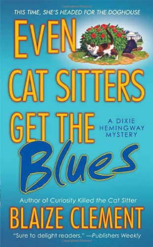 Even Cat Sitters Get the Blues (Dixie Hemingway Mysteries, No. 3) Cat Sitter