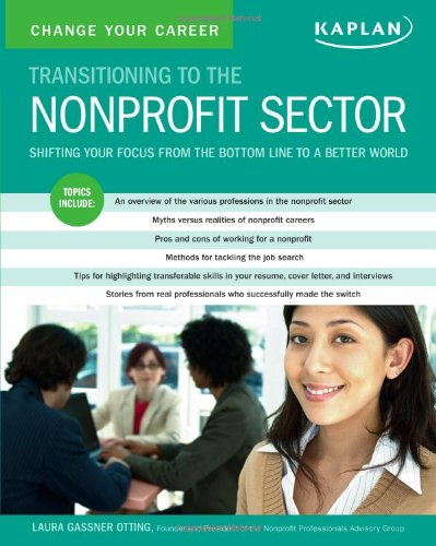 Change Your Career: Transitioning To The Nonprofit Sector: Laura Gassner  Otting: 9781419593413: Amazon.com: Books