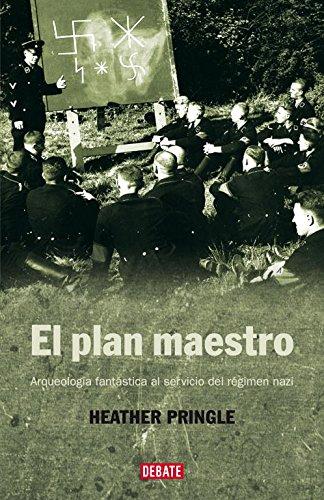 Descargar Libro El Plan Maestro: Arqueología Fantástica Al Servicio Del Régimen Nazi Heather Pringle