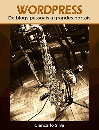 WordPress: de blogs pessoais a grandes portais (Portuguese Edition)