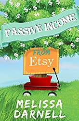 Passive Income from Etsy (Truly Passive Income): The First Book That Shows You How to Start a Passive Income Business on Etsy with Digital Design Tips, ... Pinterest (Truly Passive Income Series 3)