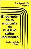 El sermón de la montaña de nuestro señor Jesucristo (Spanish Edition)