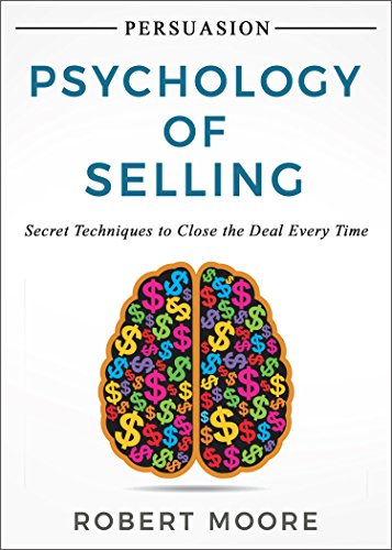 Persuasion: Psychology of Selling - Secret Techniques To Close The Deal Every Time (Persuasion, Influence) (English Edition)