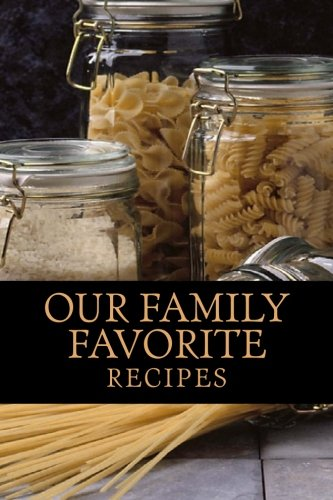 Our Family Favorite Recipes: Blank Cookbook Formatted for Your Menu Choices (Blank (Creations Memories Journal)