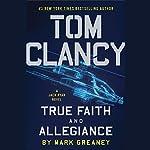 Tom Clancy True Faith and Allegiance: A Jack Ryan Novel, Book 17   Mark Greaney