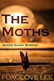 The Moths (Queer Ghost Stories Book 5)