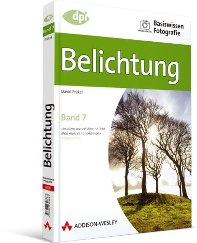 Basiswissen Fotografie: Belichtung - Band 7 (DPI Fotografie)