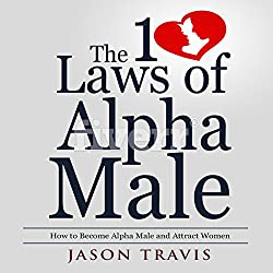 The 10 Laws of Alpha Male