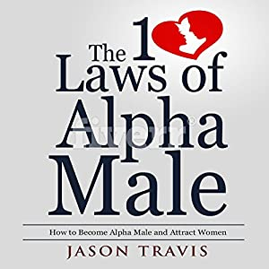 The 10 Laws of Alpha Male Audiobook