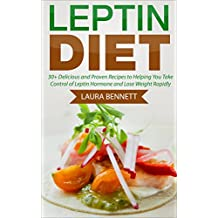 Leptin Diet: 30+ Delicious and Proven Recipes to Helping You Take Control of Leptin Hormone and Lose Weight Rapidly (Hormone Reset Diet, Leptin Resistance, ... Women, Leptin Wise Diet, Leptin Recipes)