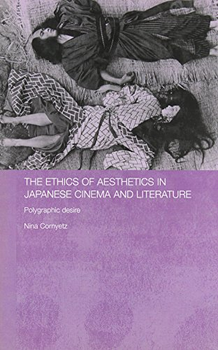 The Ethics of Aesthetics in Japanese Cinema and Literature: Polygraphic Desire (Routledge Contemporary Japan Series)