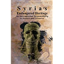 Syria's Endangered Heritage: An International Responsibility to Protect and Preserve