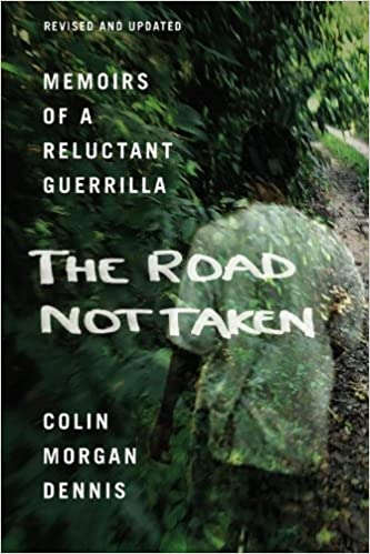 The Road Not Taken: Memoirs of a Reluctant Guerrilla by Colin Morgan Dennis (2008-09-10)