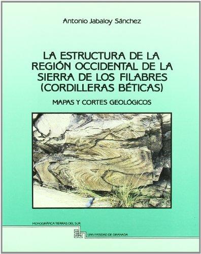 Descargar Libro La Estructura De La Región Occidental De La Sierra De Los Filabres : Mapas Y Cortes Geológicos A Jabaloy Sánchez