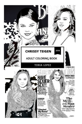 Chrissy Teigen Adult Coloring Book: Hot Model and John Legend's Wife, Host of Lip Sync Battle and American Beauty Girl Inspired Adult Coloring Book (Chrissy Teigen Coloring Books) by Tonia Lopez