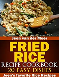 Fried Rice Recipe Cookbook: 20 Easy Dishes (Jeen's favorite Rice Recipes)