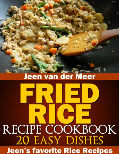 (Fried Rice Recipe Cookbook: 20 Easy Dishes (Jeen's favorite Rice Recipes Book 2) )