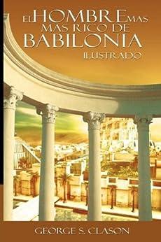 El Hombre Mas Rico de Babilonia: La Version Original Renovada y Revisada (Spanish Edition) by [Clason, George S.]
