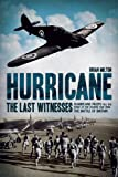 Hurricane: The Last Witnesses: Hurricane Pilots Tell the Story of the Fighter that Won the Battle of Britain