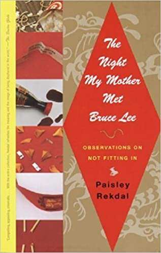 The Night My Mother Met Bruce Lee: Observations on Not Fitting In by  Paisley Rekdal (2002-04-09): Amazon.com: Books