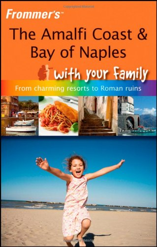 Frommer's The Amalfi Coast & Bay of Naples With Your Family (Frommers With Your Family Series)